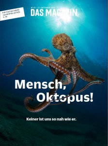 "At your news kiosk now – if you are in Germany, Das Magazin. On the cover: ""Man, octopus - there is none so close to us"" – or so says Google Translate."
